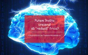 """Putem recondiționa creierul să """"elimine"""" frica?"""